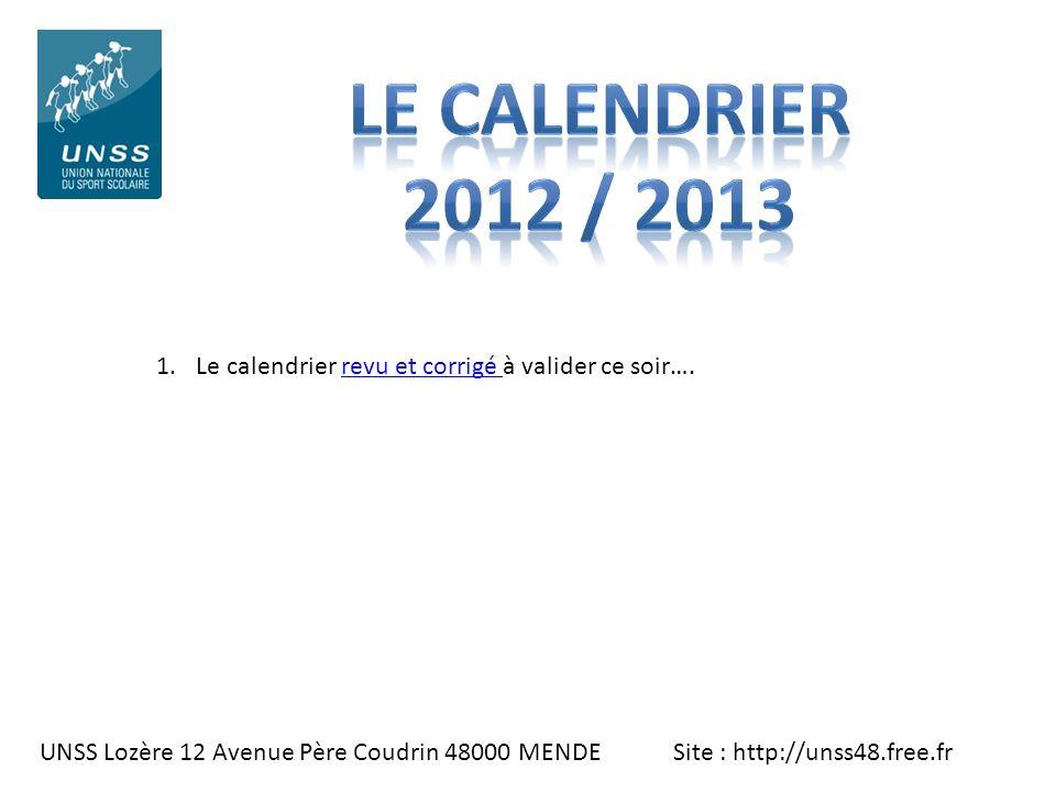 UNSS Lozère 12 Avenue Père Coudrin 48000 MENDE Site : http://unss48.free.fr 1.Le calendrier revu et corrigé à valider ce soir….revu et corrigé