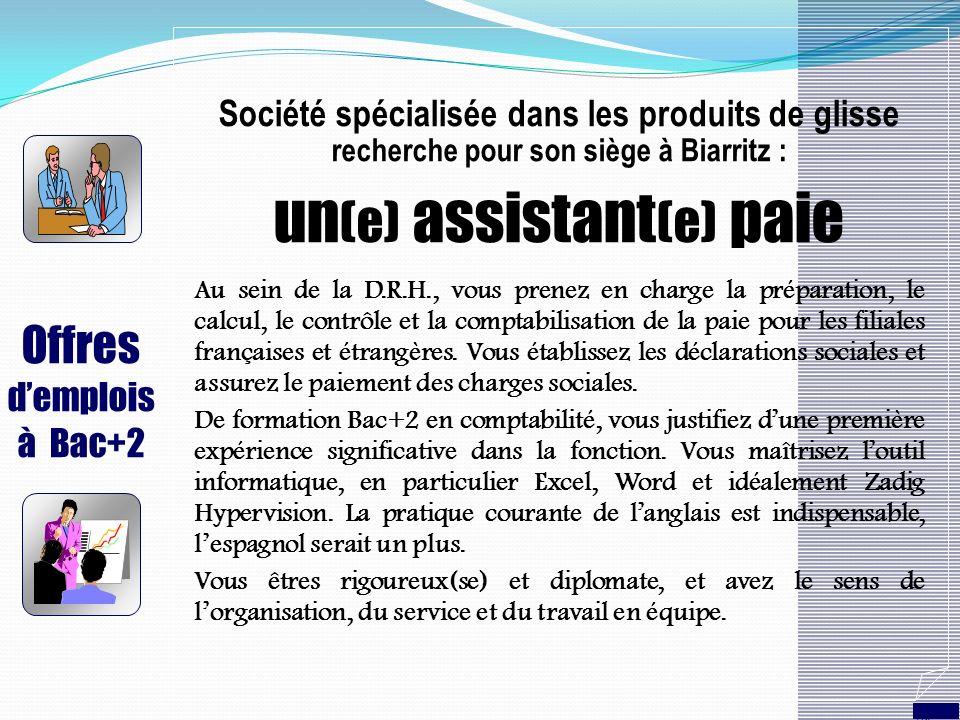 Offres demplois à Bac+2 Société spécialisée dans les produits de glisse recherche pour son siège à Biarritz : un (e) assistant (e) paie Au sein de la