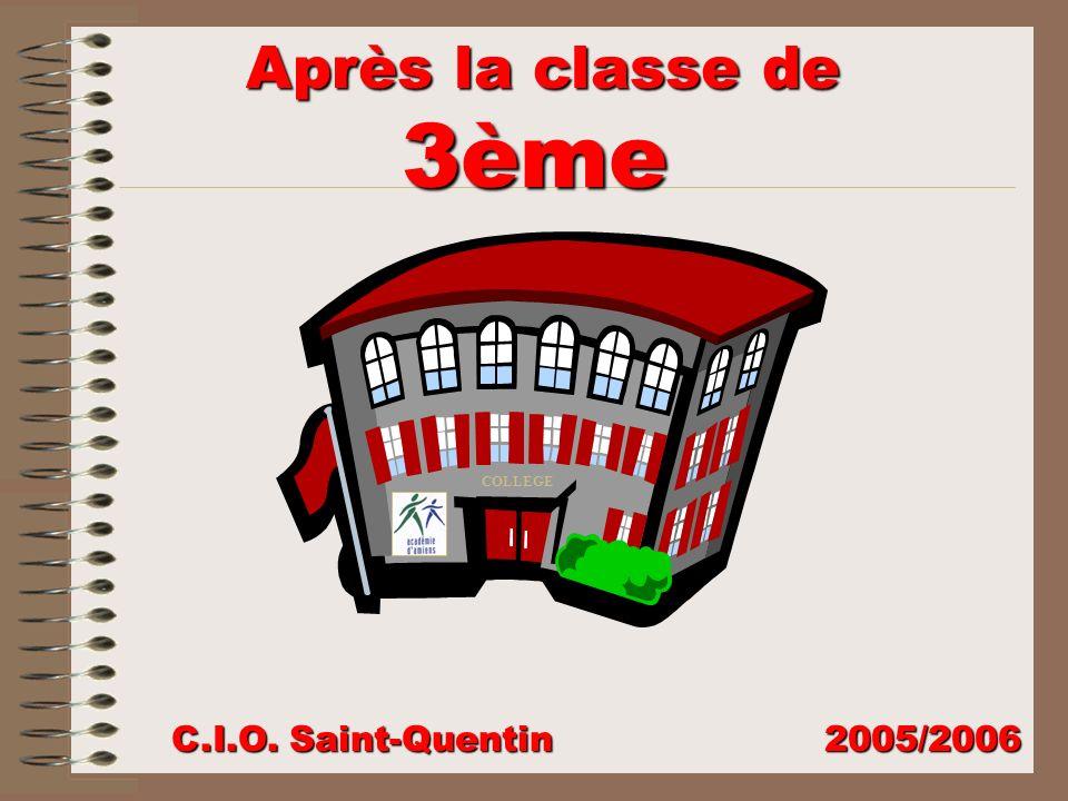 Après la classe de 3ème Après la classe de 3ème C.I.O. Saint-Quentin 2005/2006 COLLEGE
