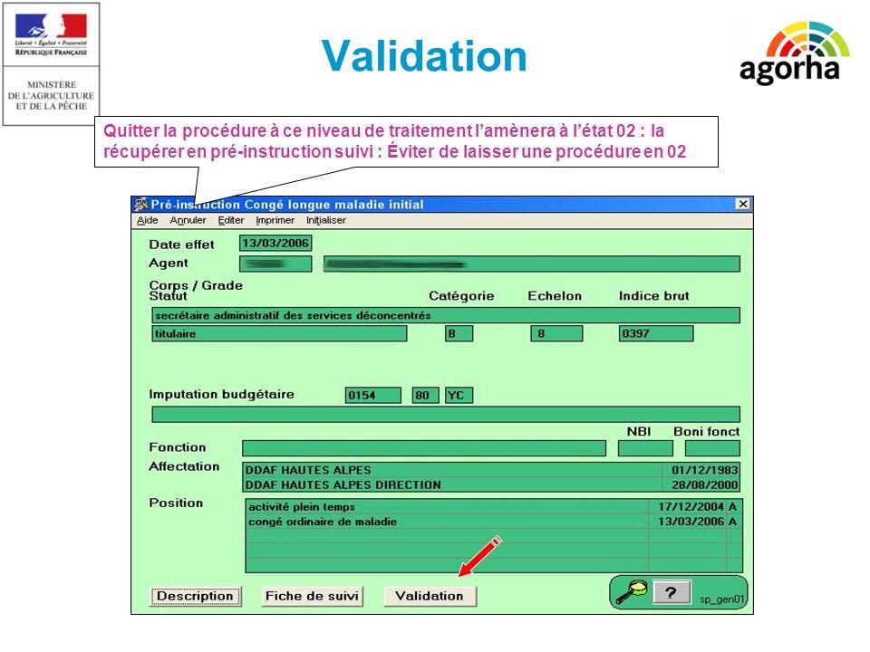 SG/SRH/MISIRH Validation Quitter la procédure à ce niveau de traitement lamènera à létat 02 : la récupérer en pré-instruction suivi : Éviter de laisse
