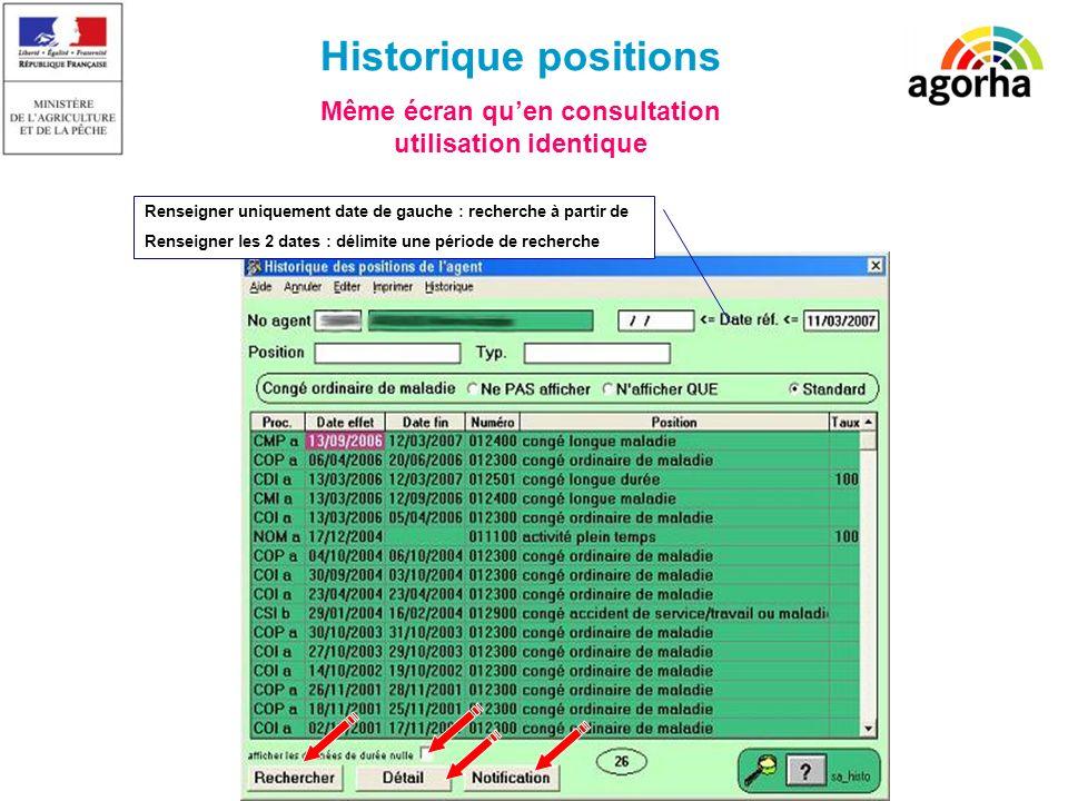 SG/SRH/MISIRH Historique positions Renseigner uniquement date de gauche : recherche à partir de Renseigner les 2 dates : délimite une période de reche