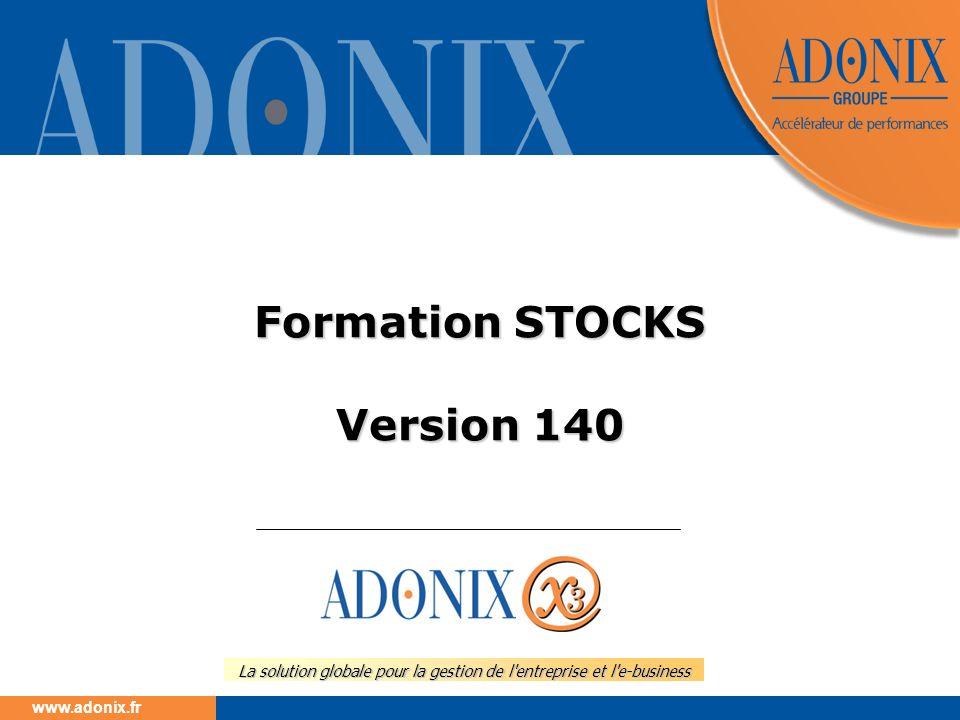 www.adonix.fr La solution globale pour la gestion de l'entreprise et l'e-business Formation STOCKS Version 140