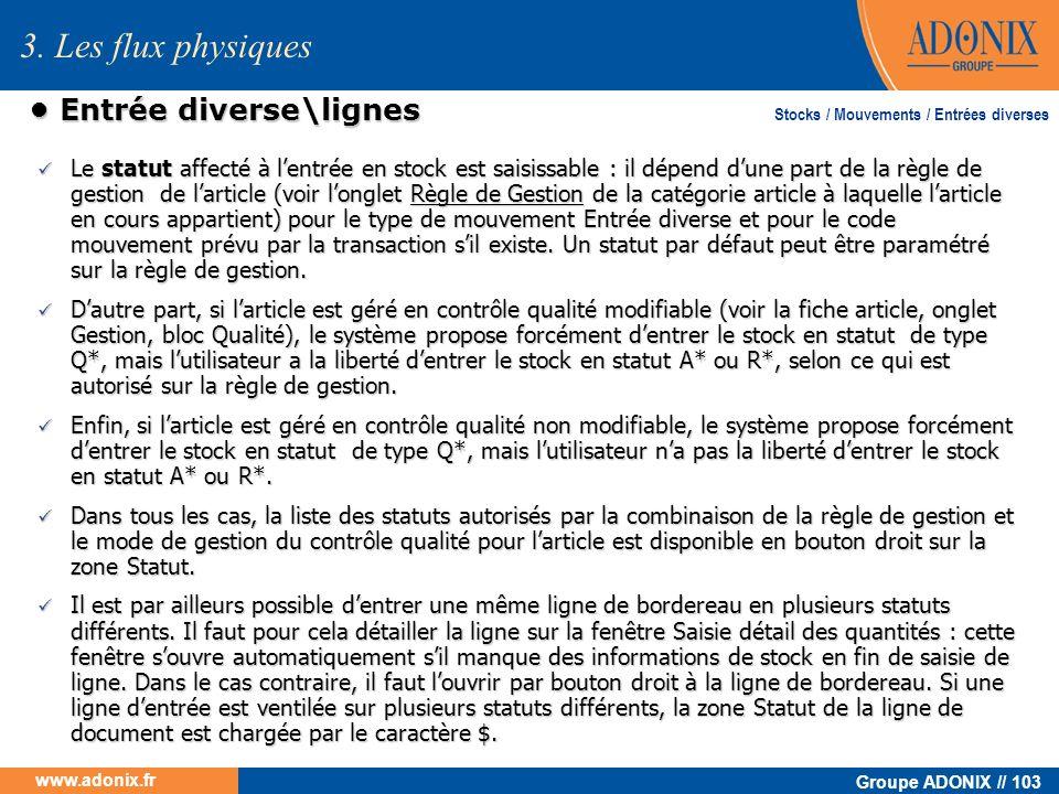 Groupe ADONIX // 103 www.adonix.fr Entrée diverse\lignes Entrée diverse\lignes Le statut affecté à lentrée en stock est saisissable : il dépend dune p