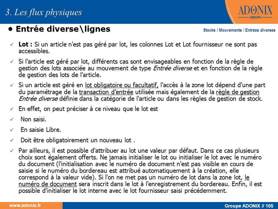 Groupe ADONIX // 105 www.adonix.fr Entrée diverse\lignes Entrée diverse\lignes Lot : Si un article n'est pas géré par lot, les colonnes Lot et Lot fou