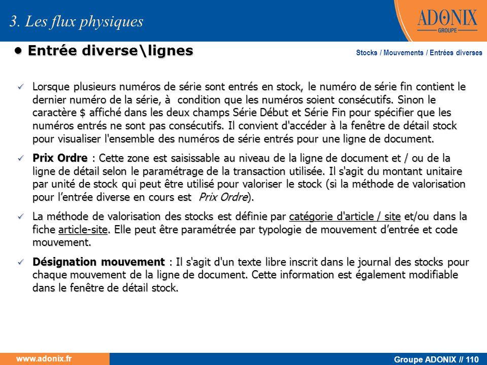 Groupe ADONIX // 110 www.adonix.fr Entrée diverse\lignes Entrée diverse\lignes Lorsque plusieurs numéros de série sont entrés en stock, le numéro de s