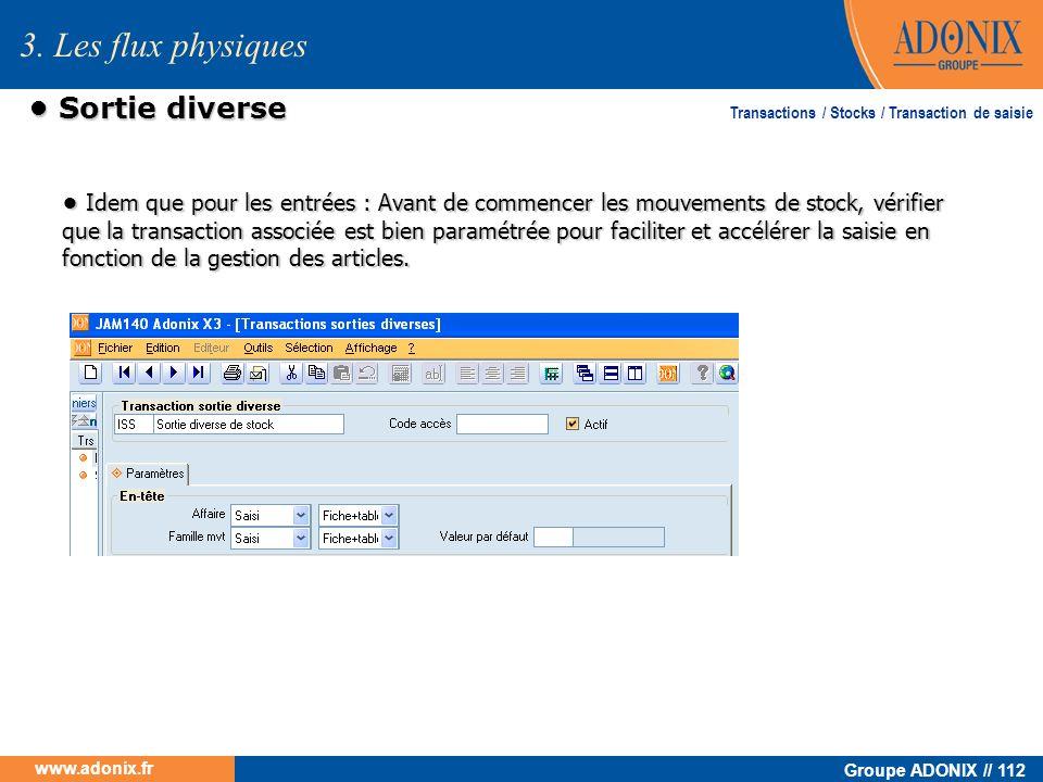 Groupe ADONIX // 112 www.adonix.fr Sortie diverse Sortie diverse 3. Les flux physiques Transactions / Stocks / Transaction de saisie Idem que pour les