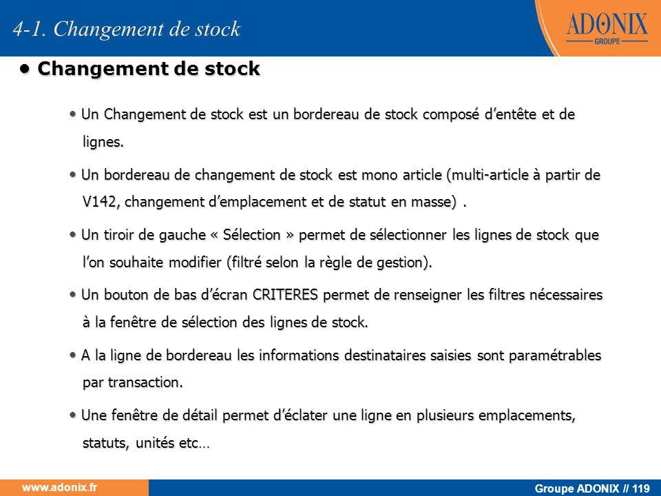 Groupe ADONIX // 119 www.adonix.fr Changement de stock Changement de stock Un Changement de stock est un bordereau de stock composé dentête et de lign