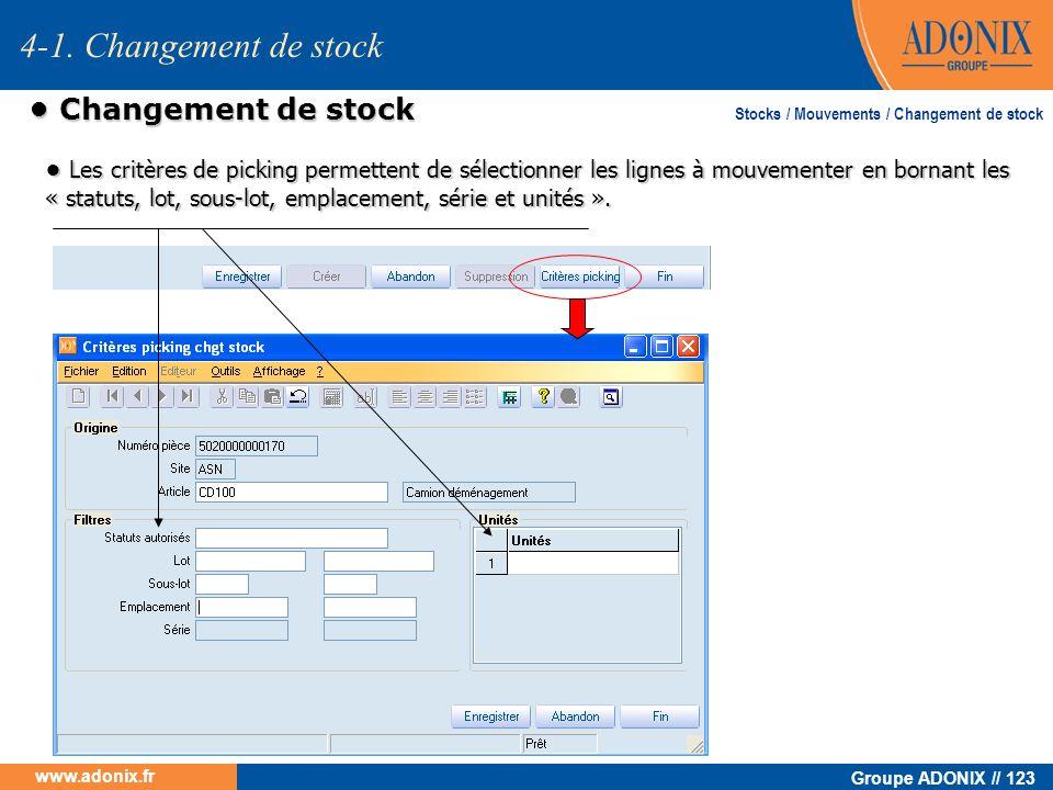 Groupe ADONIX // 123 www.adonix.fr Changement de stock Changement de stock Les critères de picking permettent de sélectionner les lignes à mouvementer