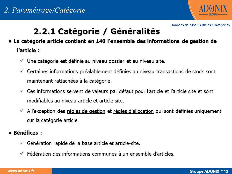 Groupe ADONIX // 13 www.adonix.fr 2.2.1 Catégorie / Généralités 2. Paramétrage/Catégorie La catégorie article contient en 140 lensemble des informatio