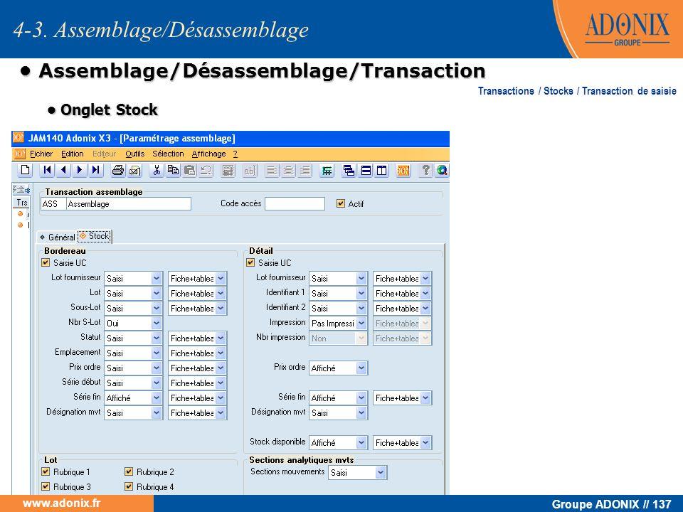 Groupe ADONIX // 137 www.adonix.fr Assemblage/Désassemblage/Transaction Assemblage/Désassemblage/Transaction Onglet Stock Onglet Stock Transactions /