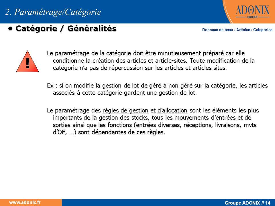 Groupe ADONIX // 14 www.adonix.fr Catégorie / Généralités Catégorie / Généralités Le paramétrage de la catégorie doit être minutieusement préparé car
