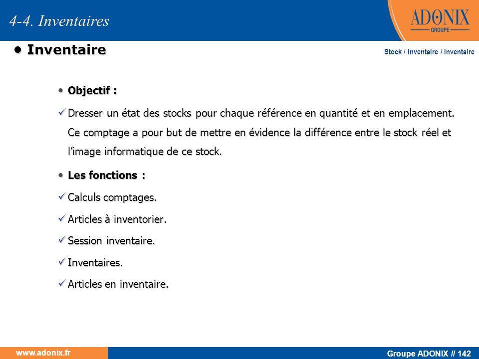 Groupe ADONIX // 142 www.adonix.fr Inventaire Inventaire Objectif : Objectif : Dresser un état des stocks pour chaque référence en quantité et en empl
