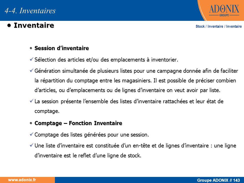Groupe ADONIX // 143 www.adonix.fr Inventaire Inventaire Session dinventaire Session dinventaire Sélection des articles et/ou des emplacements à inven