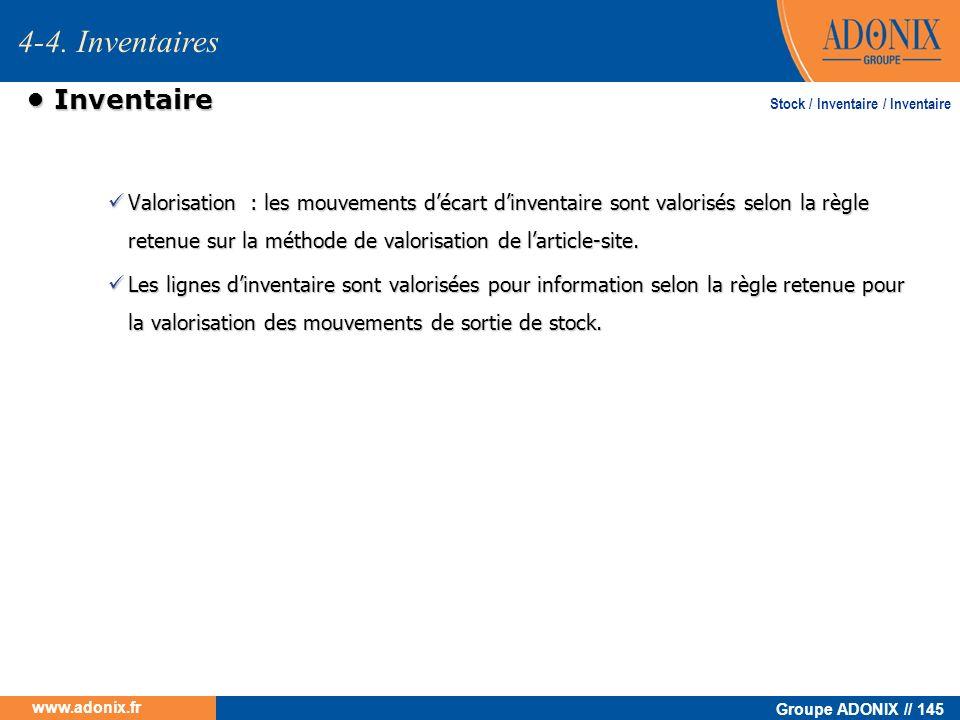Groupe ADONIX // 145 www.adonix.fr Inventaire Inventaire Valorisation : les mouvements décart dinventaire sont valorisés selon la règle retenue sur la