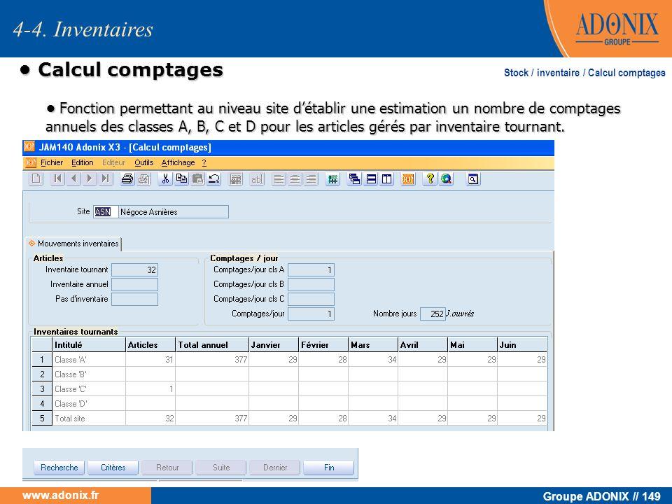 Groupe ADONIX // 149 www.adonix.fr Calcul comptages Calcul comptages 4-4. Inventaires Stock / inventaire / Calcul comptages Fonction permettant au niv