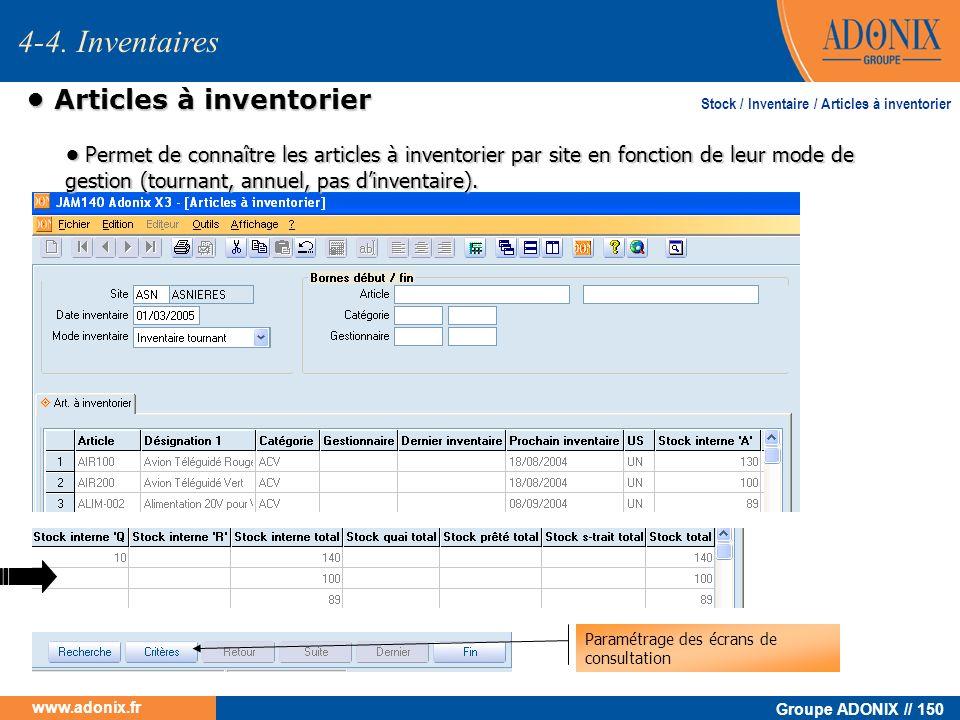 Groupe ADONIX // 150 www.adonix.fr Articles à inventorier Articles à inventorier 4-4. Inventaires Stock / Inventaire / Articles à inventorier Permet d