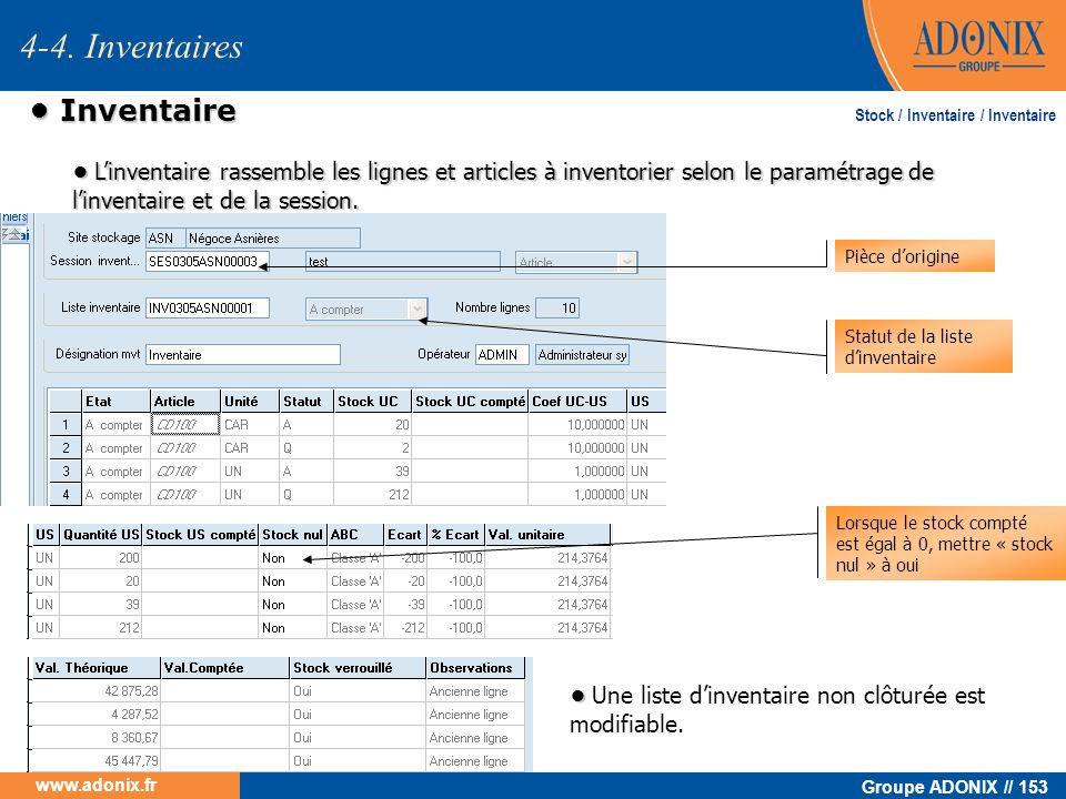Groupe ADONIX // 153 www.adonix.fr Inventaire Inventaire 4-4. Inventaires Stock / Inventaire / Inventaire Linventaire rassemble les lignes et articles