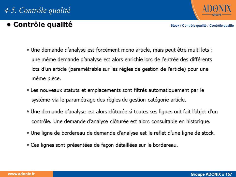 Groupe ADONIX // 157 www.adonix.fr Contrôle qualité Contrôle qualité Une demande danalyse est forcément mono article, mais peut être multi lots : une