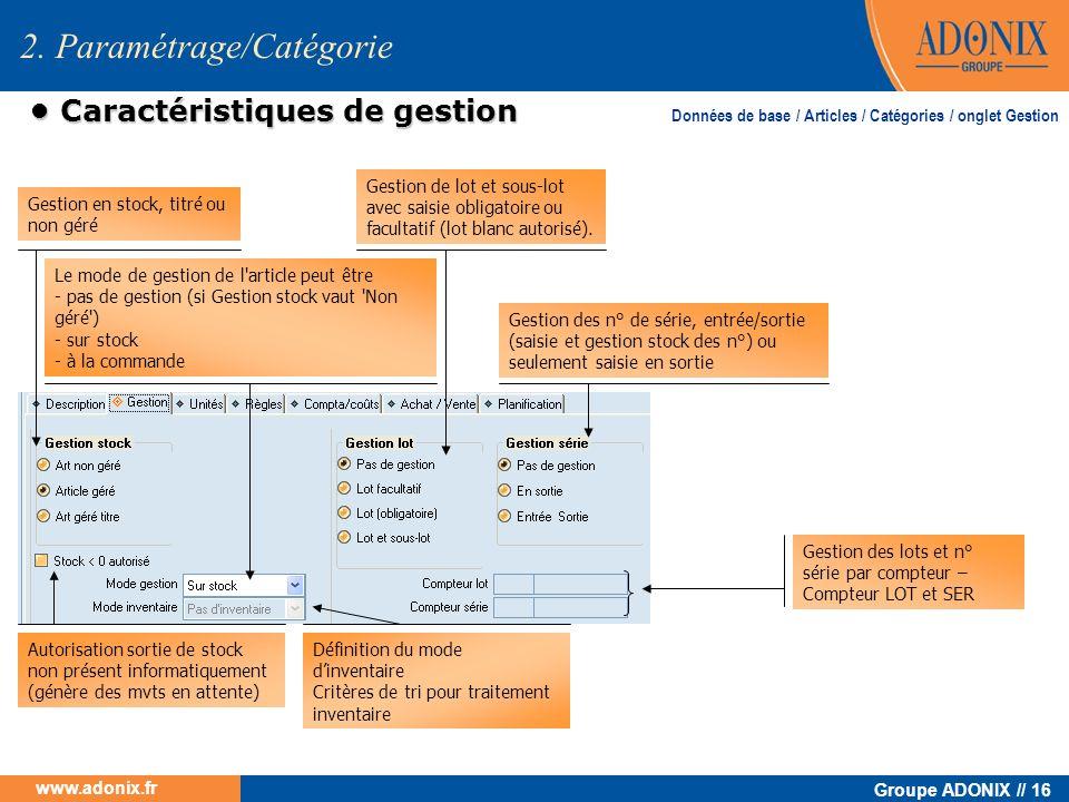 Groupe ADONIX // 16 www.adonix.fr Caractéristiques de gestion Caractéristiques de gestion 2. Paramétrage/Catégorie Gestion en stock, titré ou non géré