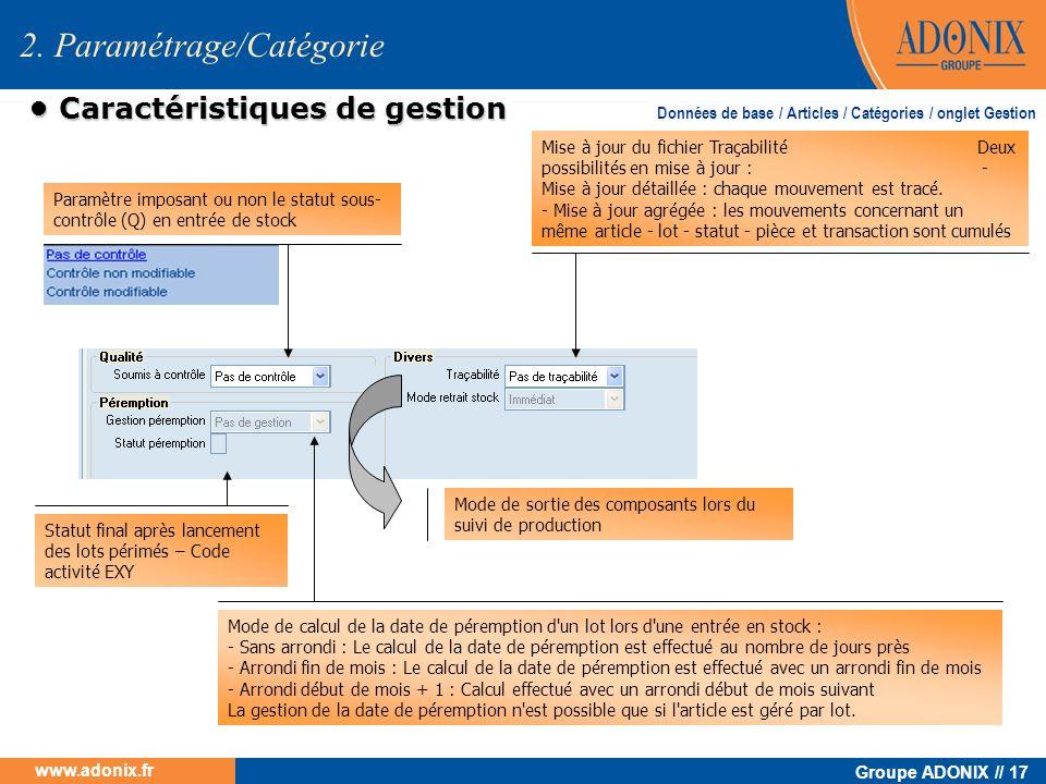 Groupe ADONIX // 17 www.adonix.fr Caractéristiques de gestion Caractéristiques de gestion Paramètre imposant ou non le statut sous- contrôle (Q) en en