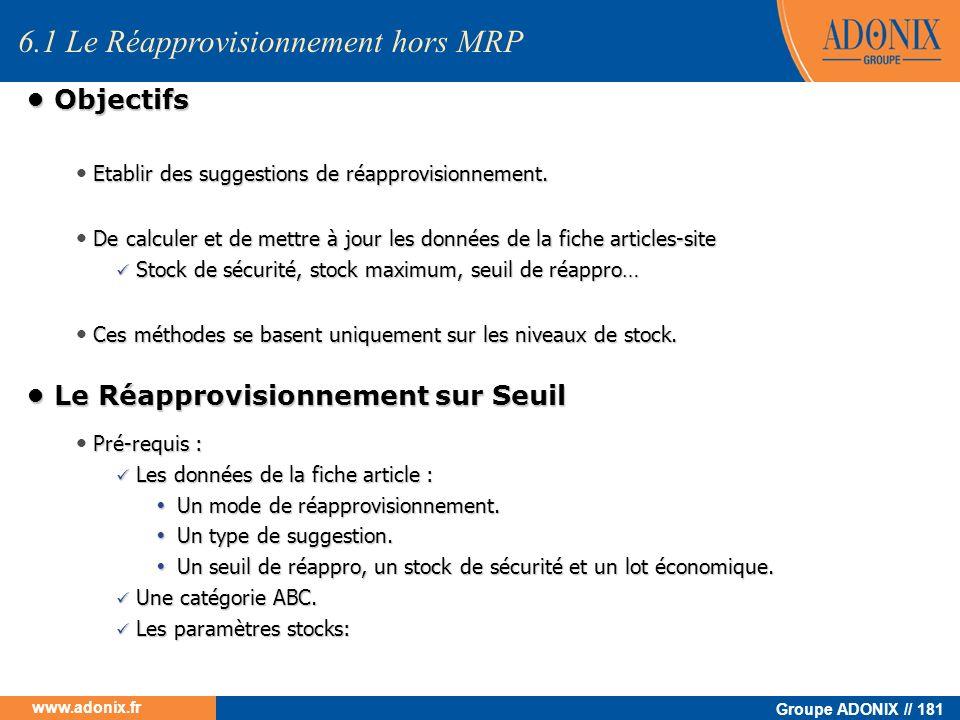 Groupe ADONIX // 181 www.adonix.fr Objectifs Objectifs Etablir des suggestions de réapprovisionnement. Etablir des suggestions de réapprovisionnement.