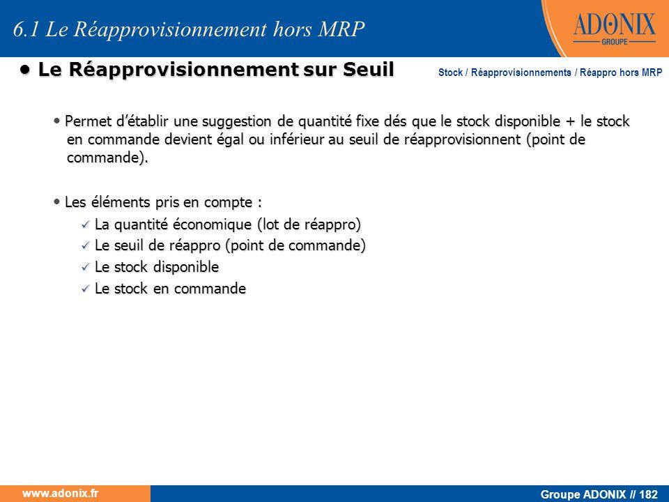 Groupe ADONIX // 182 www.adonix.fr Le Réapprovisionnement sur Seuil Le Réapprovisionnement sur Seuil Permet détablir une suggestion de quantité fixe d