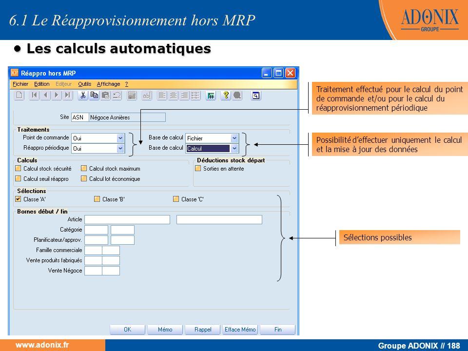 Groupe ADONIX // 188 www.adonix.fr Les calculs automatiques Les calculs automatiques 6.1 Le Réapprovisionnement hors MRP Traitement effectué pour le c