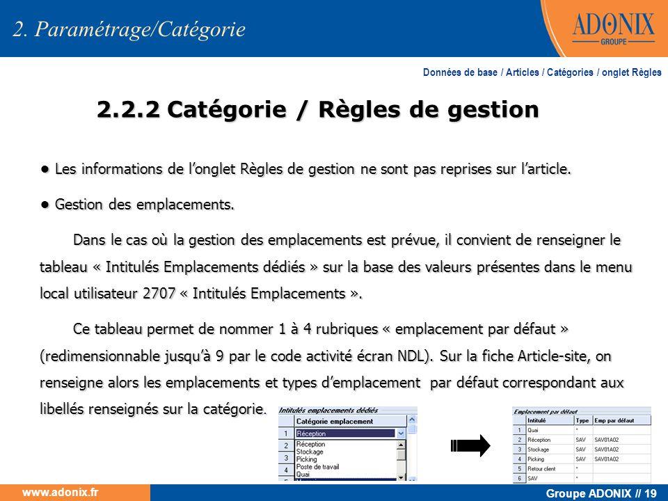Groupe ADONIX // 19 www.adonix.fr 2.2.2 Catégorie / Règles de gestion Les informations de longlet Règles de gestion ne sont pas reprises sur larticle.