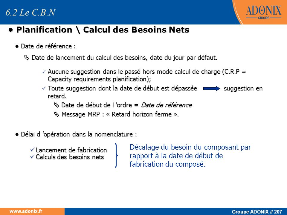 Groupe ADONIX // 207 www.adonix.fr Planification \ Calcul des Besoins Nets Planification \ Calcul des Besoins Nets Date de référence : Date de référen
