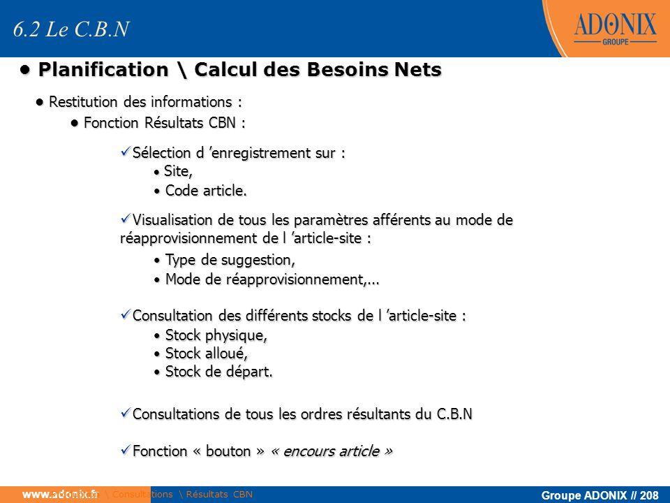 Groupe ADONIX // 208 www.adonix.fr Planification \ Calcul des Besoins Nets Planification \ Calcul des Besoins Nets Restitution des informations : Rest