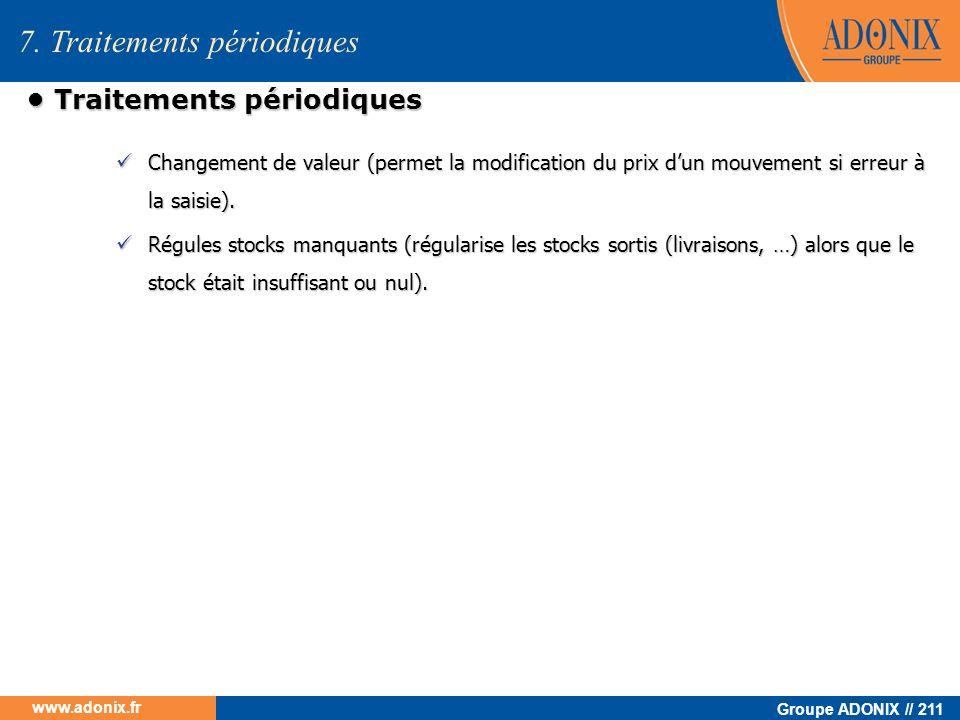Groupe ADONIX // 211 www.adonix.fr Traitements périodiques Traitements périodiques Changement de valeur (permet la modification du prix dun mouvement