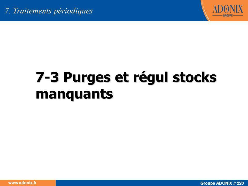 Groupe ADONIX // 220 www.adonix.fr 7-3 Purges et régul stocks manquants 7. Traitements périodiques