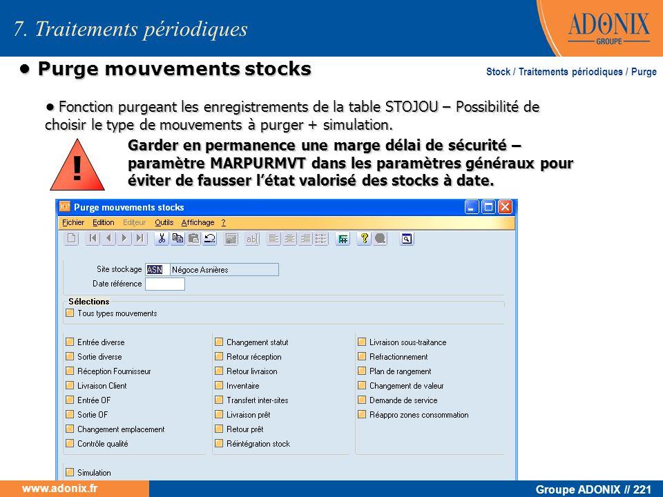 Groupe ADONIX // 221 www.adonix.fr Purge mouvements stocks Purge mouvements stocks 7. Traitements périodiques Fonction purgeant les enregistrements de