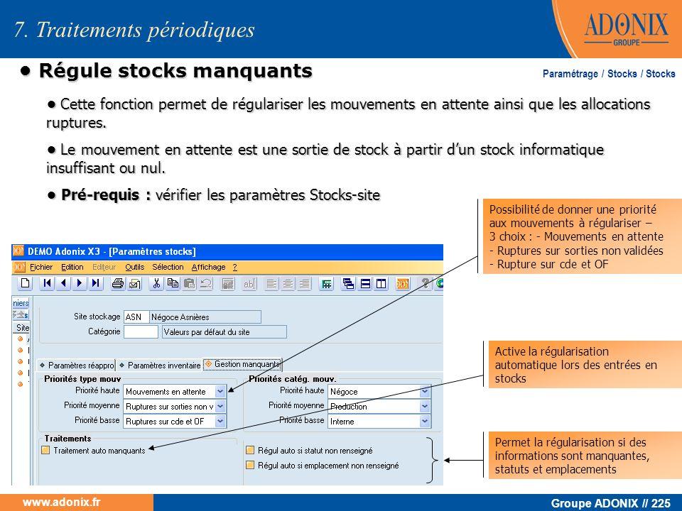 Groupe ADONIX // 225 www.adonix.fr Régule stocks manquants Régule stocks manquants 7. Traitements périodiques Paramétrage / Stocks / Stocks Cette fonc