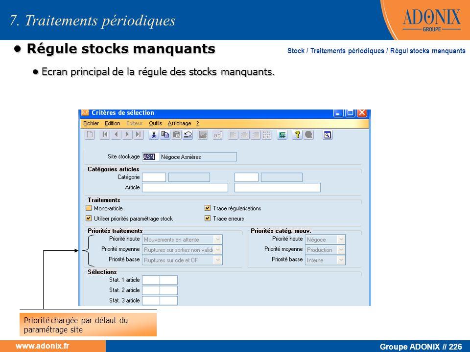 Groupe ADONIX // 226 www.adonix.fr Régule stocks manquants Régule stocks manquants 7. Traitements périodiques Stock / Traitements périodiques / Régul