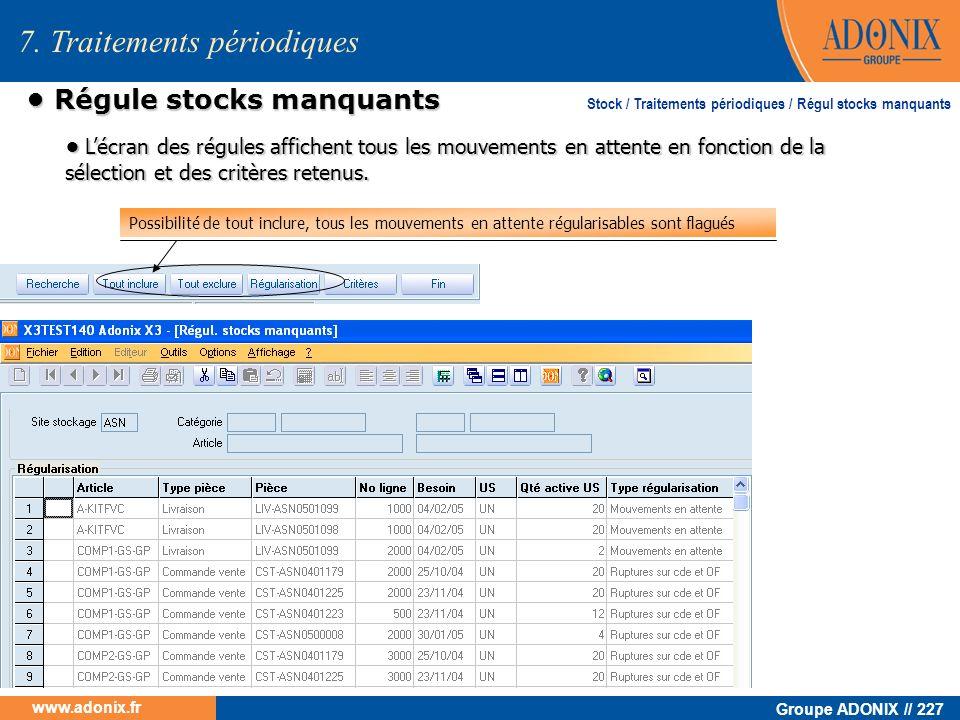 Groupe ADONIX // 227 www.adonix.fr Régule stocks manquants Régule stocks manquants 7. Traitements périodiques Stock / Traitements périodiques / Régul