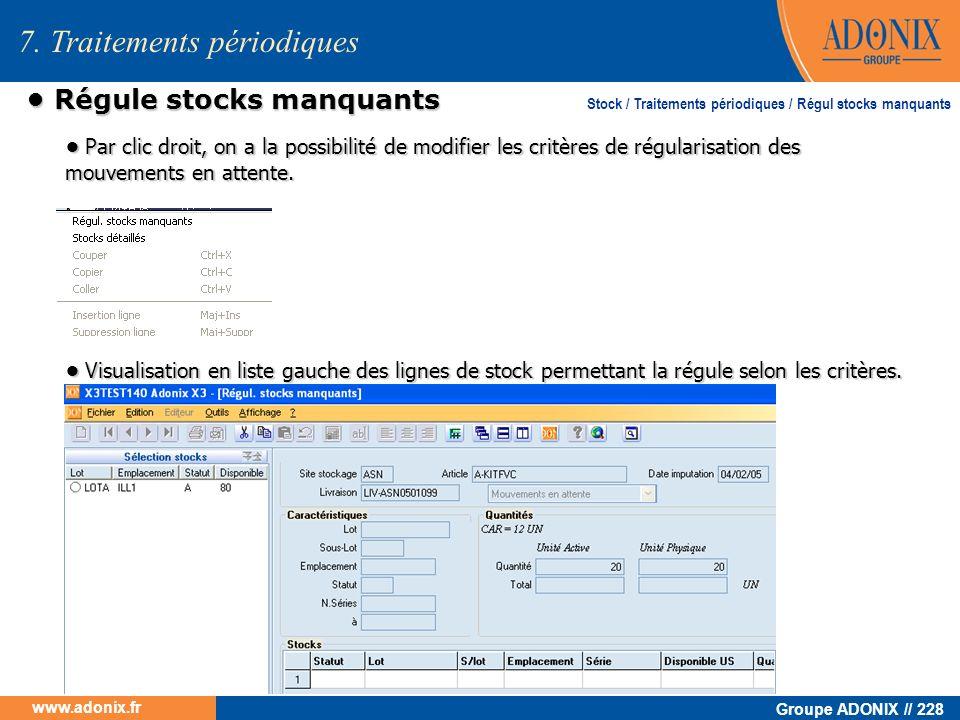 Groupe ADONIX // 228 www.adonix.fr Régule stocks manquants Régule stocks manquants 7. Traitements périodiques Stock / Traitements périodiques / Régul