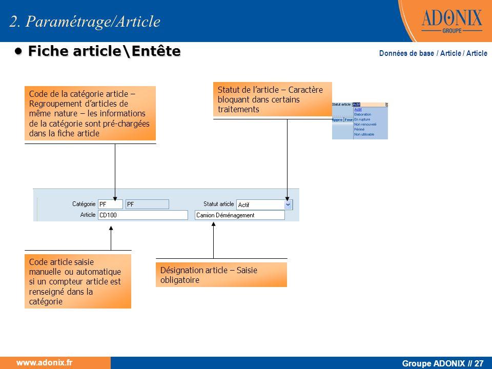 Groupe ADONIX // 27 www.adonix.fr Fiche article\Entête Fiche article\Entête 2. Paramétrage/Article Code de la catégorie article – Regroupement darticl