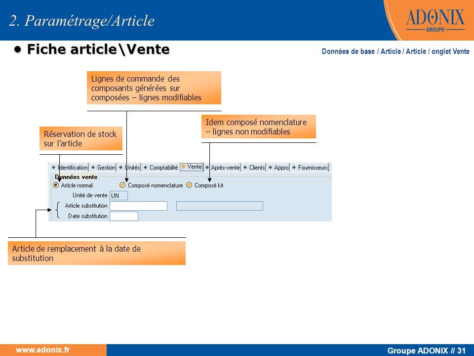 Groupe ADONIX // 31 www.adonix.fr Fiche article\Vente Fiche article\Vente 2. Paramétrage/Article Réservation de stock sur larticle Lignes de commande