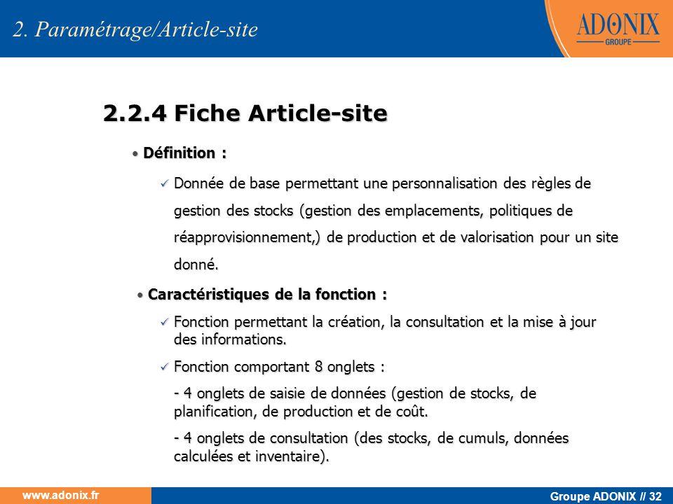 Groupe ADONIX // 32 www.adonix.fr 2.2.4 Fiche Article-site 2. Paramétrage/Article-site Définition : Définition : Donnée de base permettant une personn