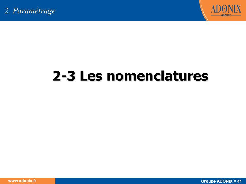 Groupe ADONIX // 41 www.adonix.fr 2. Paramétrage 2-3 Les nomenclatures