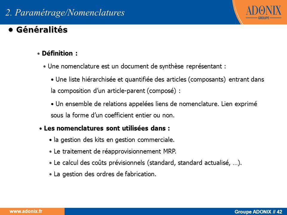 Groupe ADONIX // 42 www.adonix.fr 2. Paramétrage/Nomenclatures Définition : Définition : Une nomenclature est un document de synthèse représentant : U