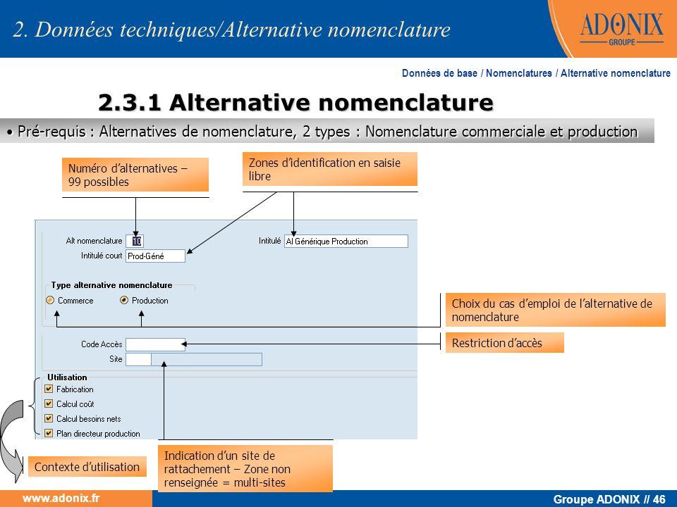Groupe ADONIX // 46 www.adonix.fr 2.3.1 Alternative nomenclature Numéro dalternatives – 99 possibles Zones didentification en saisie libre Choix du ca