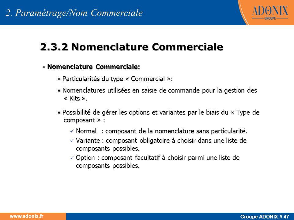 Groupe ADONIX // 47 www.adonix.fr 2.3.2 Nomenclature Commerciale Nomenclature Commerciale: Nomenclature Commerciale: Particularités du type « Commerci