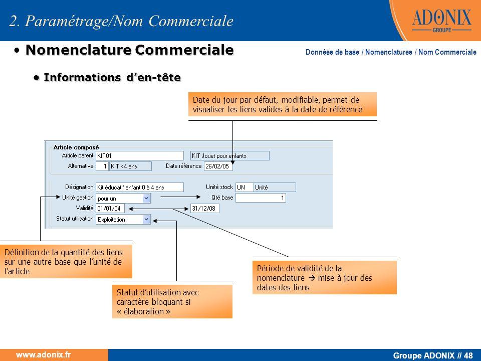 Groupe ADONIX // 48 www.adonix.fr Nomenclature Commerciale Date du jour par défaut, modifiable, permet de visualiser les liens valides à la date de ré