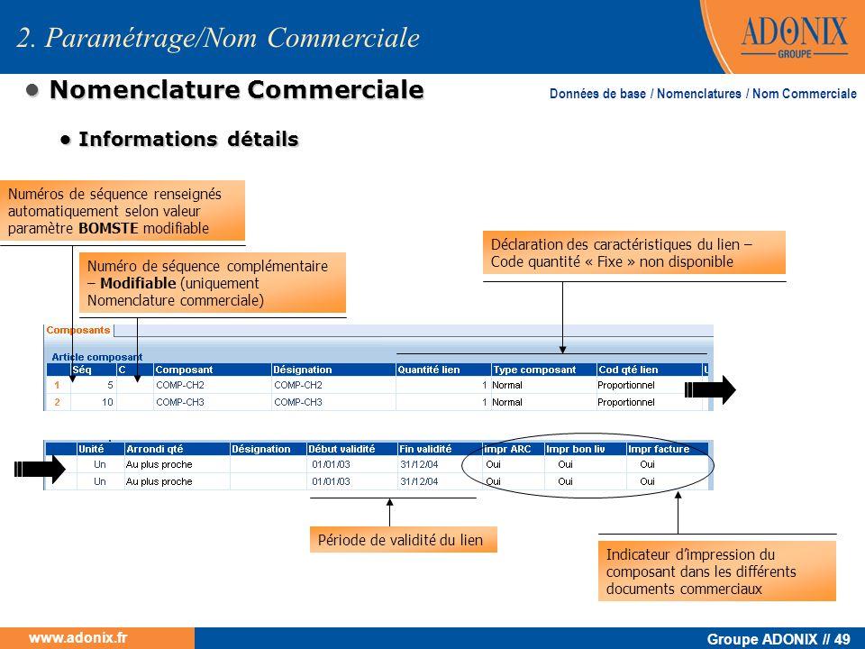 Groupe ADONIX // 49 www.adonix.fr Nomenclature Commerciale Nomenclature Commerciale Numéros de séquence renseignés automatiquement selon valeur paramè