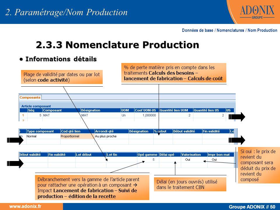 Groupe ADONIX // 50 www.adonix.fr 2.3.3 Nomenclature Production Informations détails Informations détails % de perte matière pris en compte dans les t