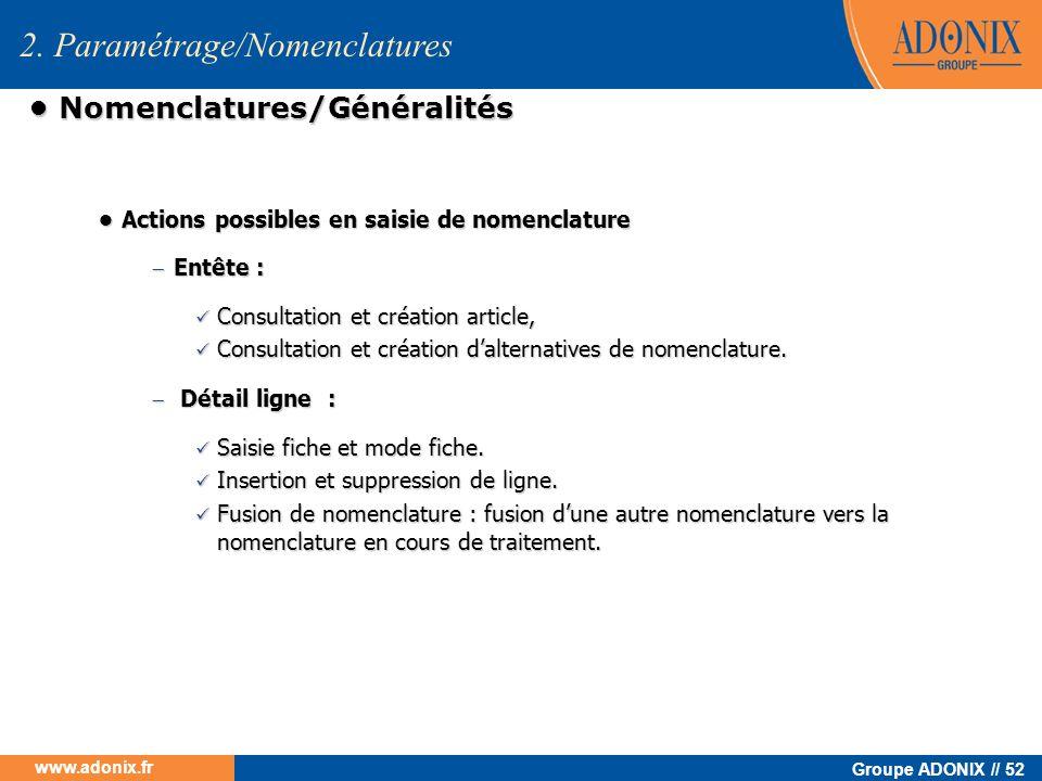 Groupe ADONIX // 52 www.adonix.fr Nomenclatures/Généralités Nomenclatures/Généralités Actions possibles en saisie de nomenclature Actions possibles en