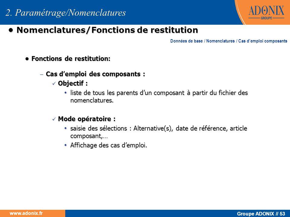 Groupe ADONIX // 53 www.adonix.fr Nomenclatures/Fonctions de restitution Nomenclatures/Fonctions de restitution Fonctions de restitution: Fonctions de