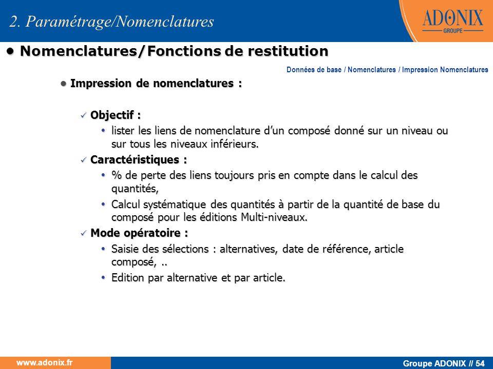 Groupe ADONIX // 54 www.adonix.fr Impression de nomenclatures : Impression de nomenclatures : Objectif : Objectif : Ÿlister les liens de nomenclature